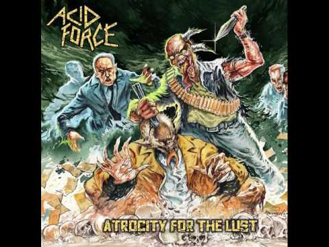 Acid Force - Atrocity for the Lust [Full Album] 2017