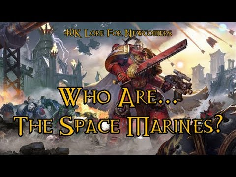 40K Lore For Newcomers - Who Are... The Space Marines? - 40K Theories