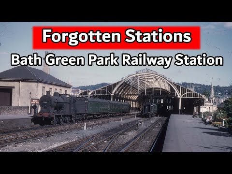 Forgotten Stations - Bath Green Park Railway Station
