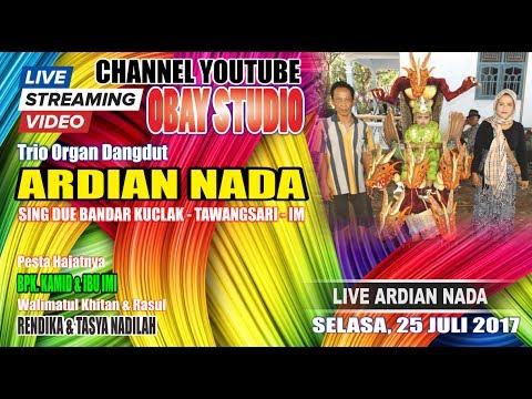 LIVE TRIO ORGAN ARDIAN NADA EDISI MALAM (SING DUE BANDAR KUCLAK) LIVE LAMARANTARUNG - 25 JULI 2017