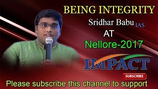 Being Integrity  talk by Sridhar Babu Addanki IAS  at IMPACT Nellore 2017