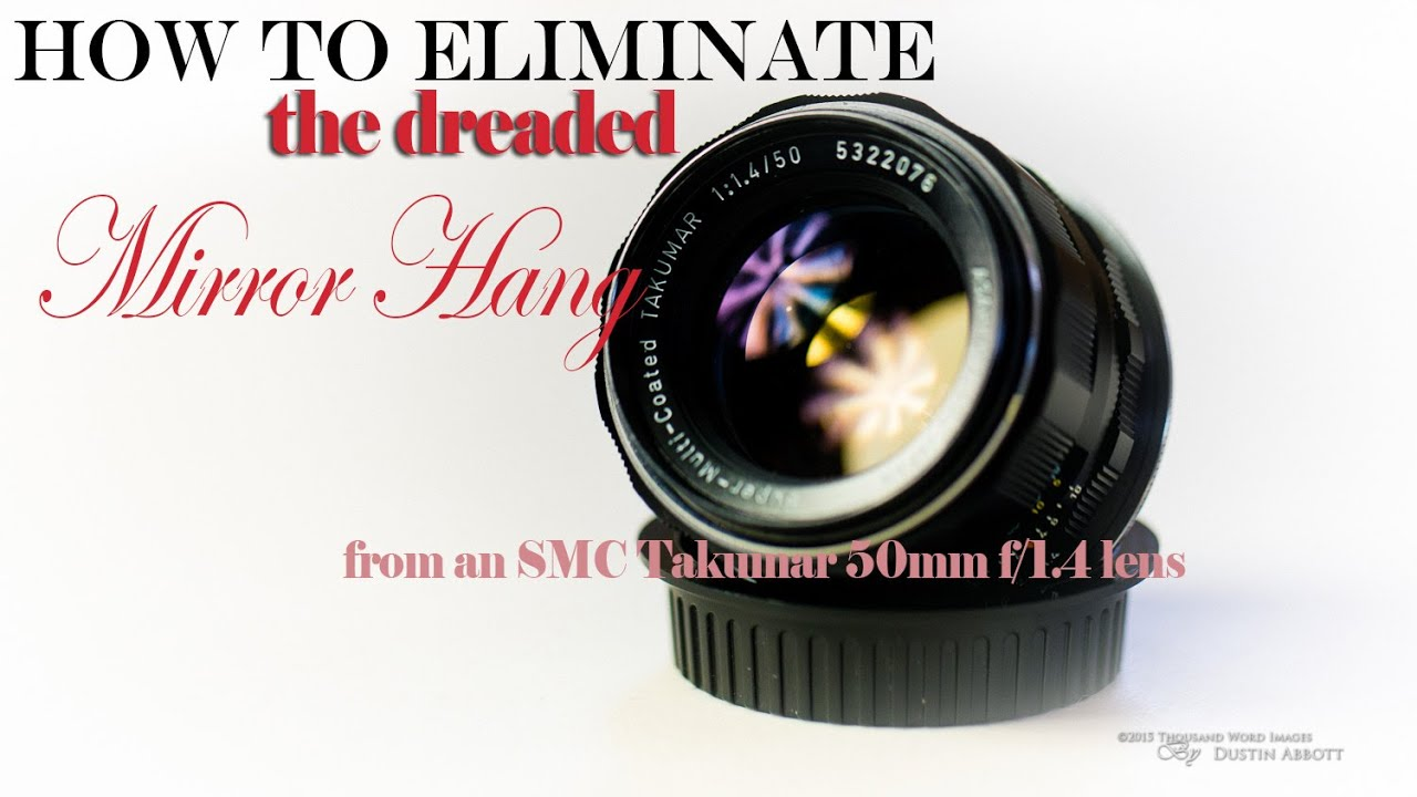 How to Eliminate Mirror Hang with a SMC Takumar 50mm f/1 4