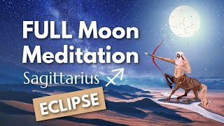Guided Meditation Full Moon (Eclipse!) RELEASE with Sagittarius🌕