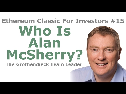 Ethereum Classic For Investors #15 - Who Is Alan McSherry, The Grothendieck Team Leader?