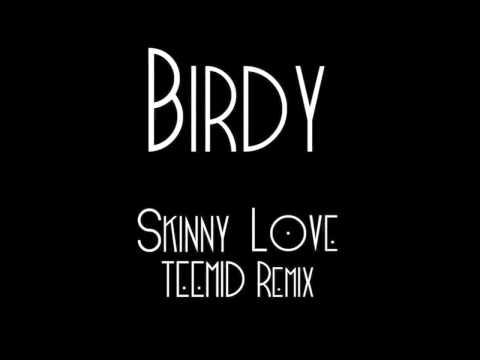 Skinny Love (TEEMID Remix) - Birdy