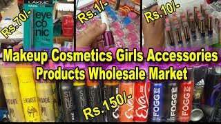 Girls Accessories Wholesale Market | Explore : Makeup & Cosmetics Products | Sadar Bazar | Go Girls