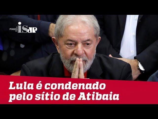 Lula, finalmente, é condenado pelo sítio de Atibaia