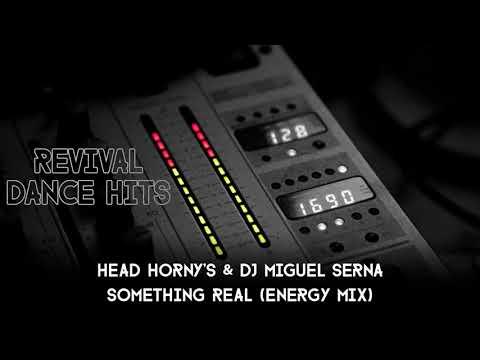 Head Horny's & DJ Miguel Serna - Something Real (Energy Mix) [HQ]