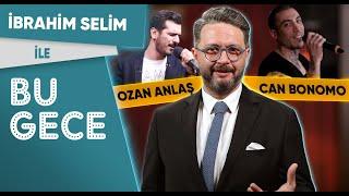 İbrahim Selim ile Bu Gece: Can Bonomo, Bitmeyen Seçimler, Muazzez Ersoy vs Lady Gaga, Ozan Anlaş