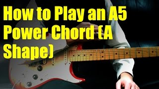 how to play an a5 power chord a shape