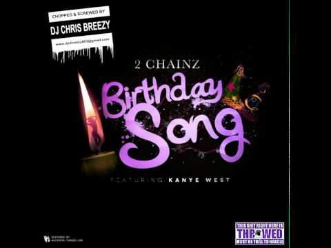 Birthday Song-2 Chainz Feat. Kanye West (Chopped & Screwed By DJ Chris Breezy)
