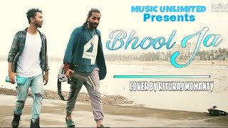 Bhool Ja | Cover Song | Rituraj Mohanty | Music Unlimited