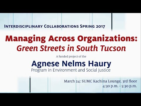ICLS Session 3 - Managing Across Organizations and Aligning Missions: Green Streets in South Tucson