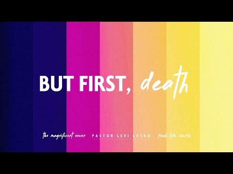 But First, Death :: Magnificent Seven (Fresh Life Easter) | Pastor Levi Lusko