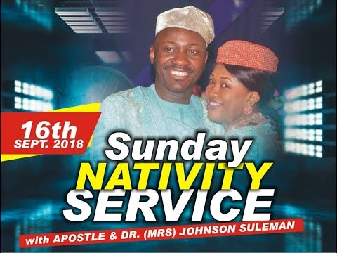 Sun. 16th Sept. 2018 (Nativity Service). Live with Apostle Johnson Suleman thumbnail