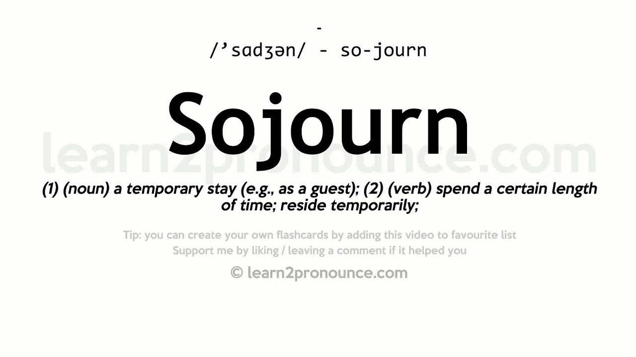 Sojourn pronunciation and definition
