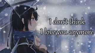 Nightcore - I Don't Think I Love You Anymore - (Lyrics)