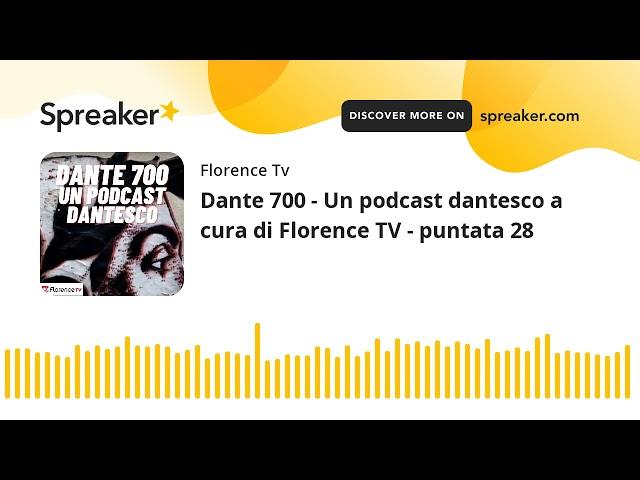 Dante 700 - Un podcast dantesco a cura di Florence TV - puntata 28