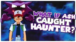 What if Ash Captured Haunter?