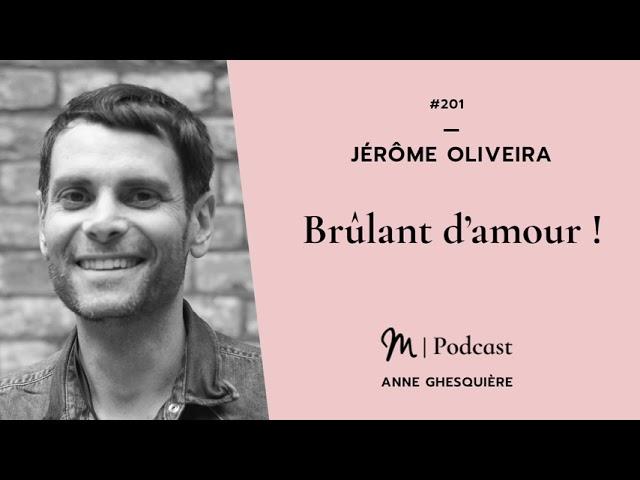 #201 Jérôme Oliveira : Brûlant d'amour !