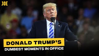 Donald Trump's Dumbest Moments in Office