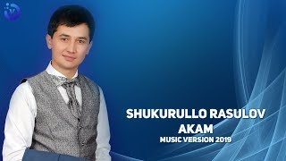 Shukurullo Rasulov - Akam | Шукурулло Расулов - Акам (music version)