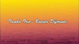 Tamba Trio - Batida Diferente