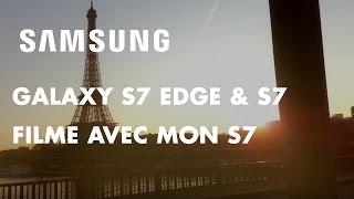 Samsung Galaxy S7 edge & S7 – Filmé avec mon Galaxy S7