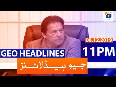 Geo Headlines 11 PM | 8th December 2019