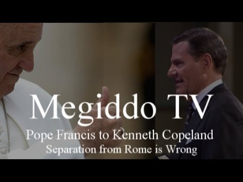 Pope Francis to Kenneth Copeland: Separation from Rome is Wrong