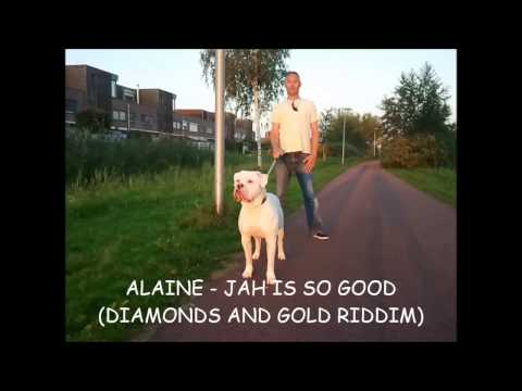 ALAINE - JAH IS SO GOOD (DIAMONDS AND GOLD RIDDIM) JUNE 2013