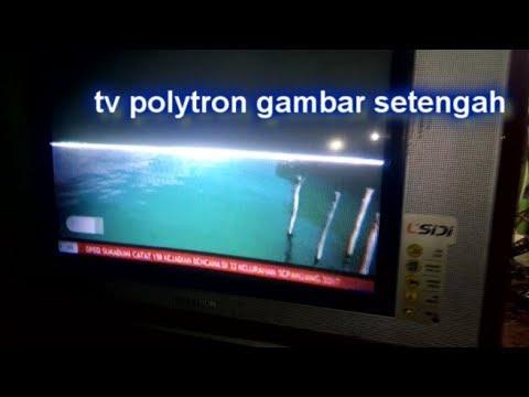 Cara Memperbaiki Tv Polytron Gambar Setengah Mp4 Youtube