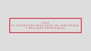 Caso - IX Competição brasileira de Arbitragem e Mediação empresarial da CAMARB