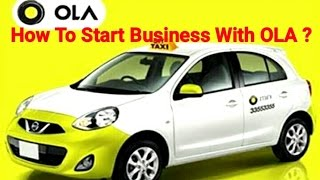 OLA Cab Business - How to Start Business With Ola By Attaching Your Car And Earn More Then Lakhs