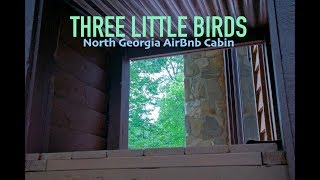 Airbnb Tour - Three Little Birds Cabin - North Georgia