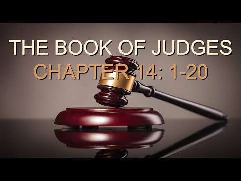 JUDGES 14: 1-20  (PASTOR TONY CLARK) 05/16/2018
