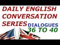 DAILY English Conversation Series : Dialogues 36 to 40