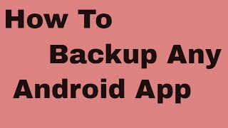 How To Backup Any Android App App To Apk File By Latest Tips And