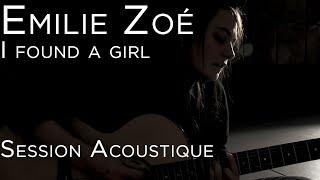 #1044 Emilie Zoé - I found a girl (Session Acoustique)
