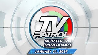 TV Patrol Northern Mindanao - Jan 31, 2017