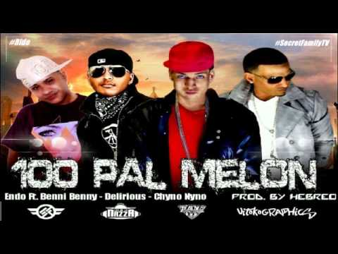Endo Ft Chyno Nyno, Benny Benni y Delirious - 100 Pal Melon (Original) (Secret Family)