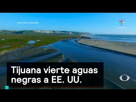 Tijuana vierte aguas negras a EE. UU. - Ecología Denise Maerker 10 en punto