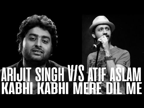 kabhi kabhi mere dil me | Arijit singh vs atif aslam