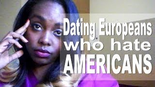 2. DATING IN LONDON   EUROPEANS WHO HATE AMERICANS