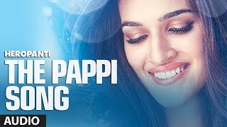 Heropanti: The Pappi Song Full Audio | Tiger Shroff | Kriti Sanon | Raftaar