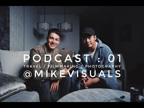 PODCAST 01 : @MIKEVISUALS - TRAVEL / FILMMAKING / PHOTOGRAPHY