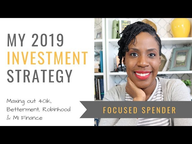 My 2019 Investment Strategy - Maxing out Roth 401k, Betterment, M1 Finance and Robinhood