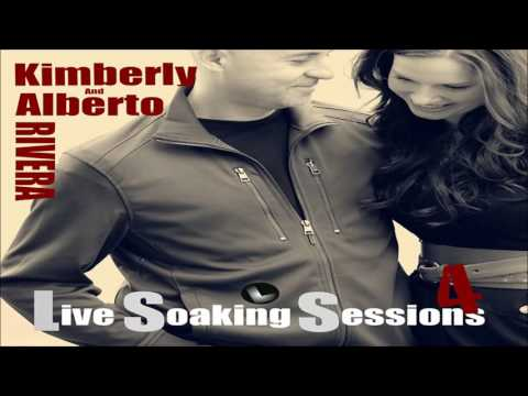 Kimberly and Alberto Rivera - Live Soaking Sessions 4 (Full Album 2013)