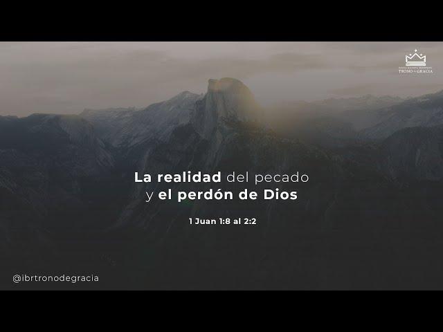 La realidad del pecado y el perdón de Dios / 1 Juan 1:8 al 2:2 / Ps. Ruben Contreras