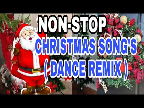 NON - STOP CHRISTMAS SONGS ( DANCE REMIX)